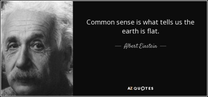 quote-common-sense-is-what-tells-us-the-earth-is-flat-albert-einstein-36-80-42